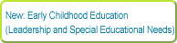 New: Early Childhood Education (Leadership and Special Educational Needs)